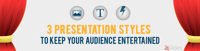 3 Presentation Styles To Keep Your Audience Entertained